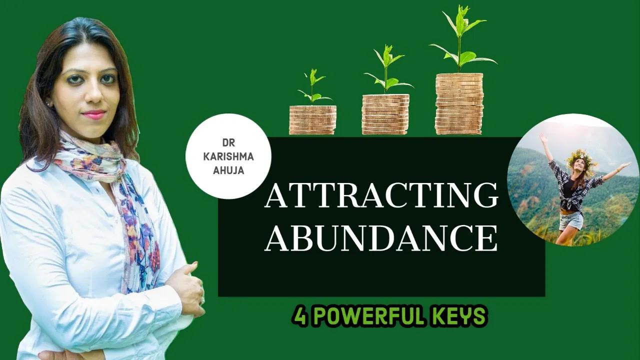 Attracting Abundance in your life (4 Powerful Keys) I Dr Karishma Ahuja
