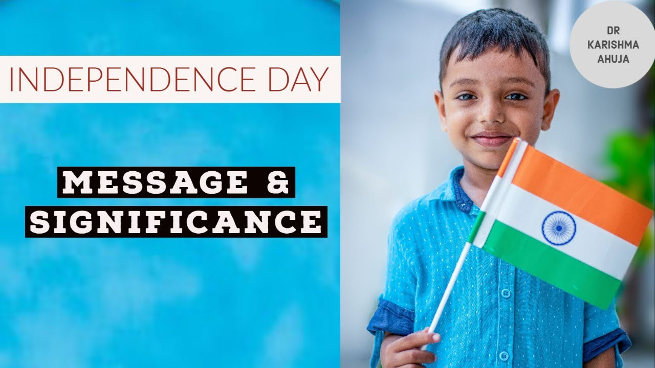 INDEPENDENCE DAY 2020 – Message & Significance by Dr Karishma Ahuja