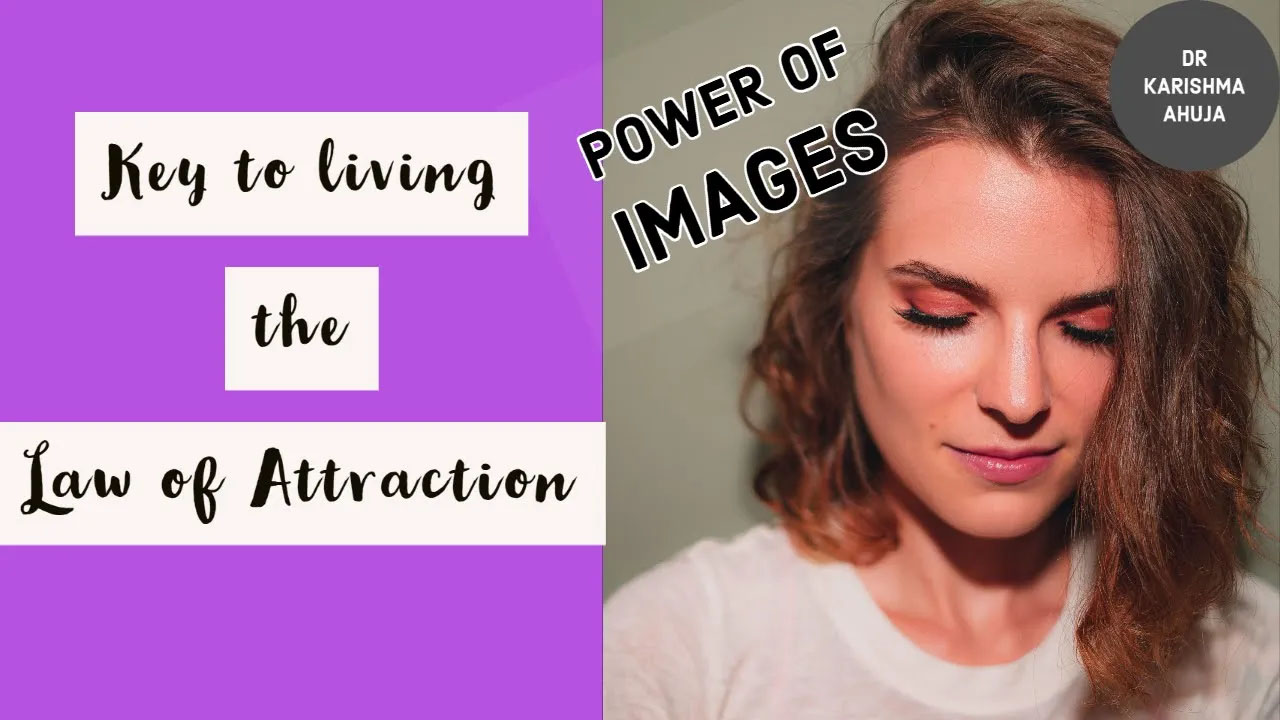 Key to living the Law of Attraction (Power of Mental Pictures) I Dr Karishma Ahuja