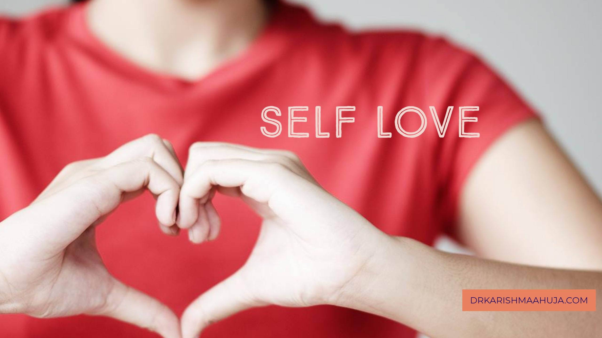 How to Practice Self Love by Dr Karishma Ahuja
