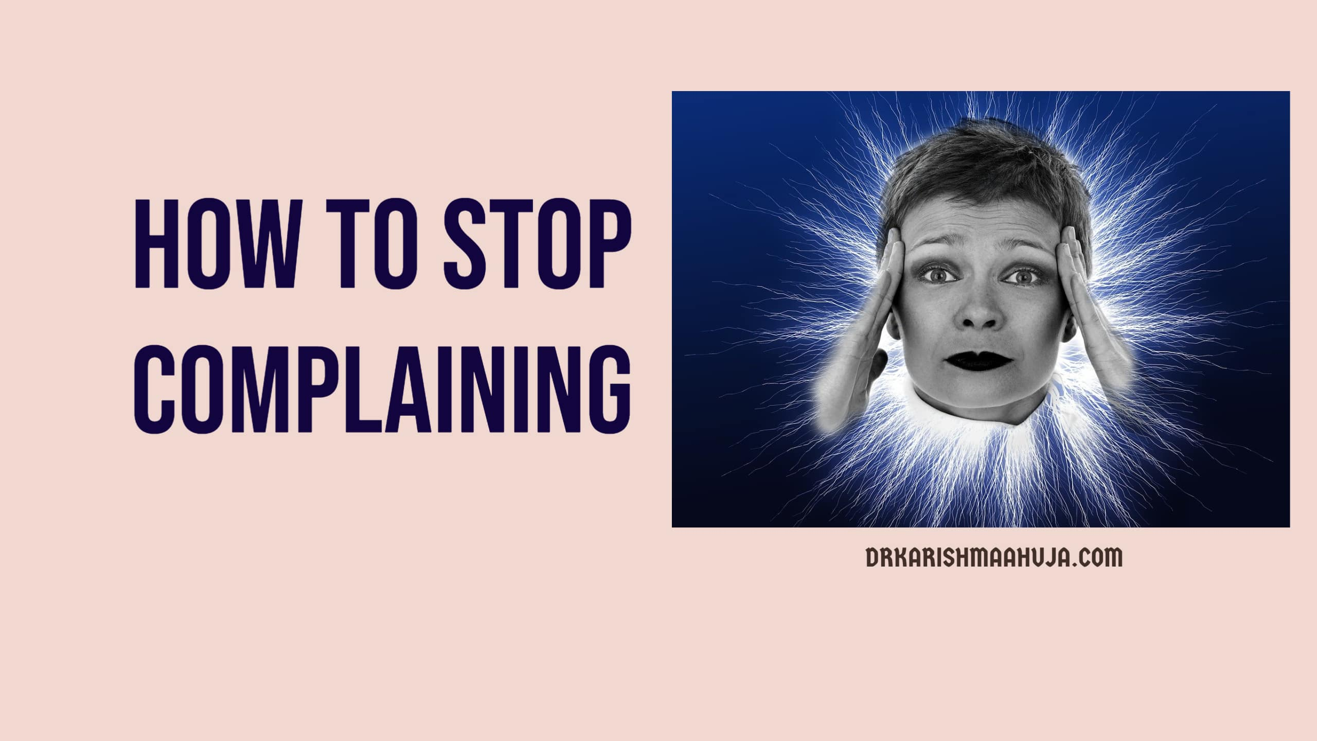 How to Stop Complaining-Blog Post by Dr Karishma Ahuja