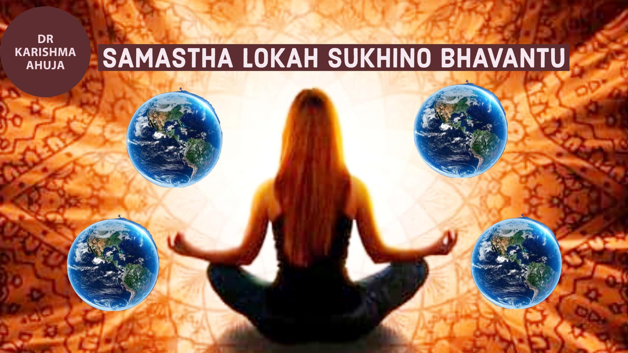 Samastha Lokah Sukhino Bhavantu – Cosmic Mahamantra for Healing the World