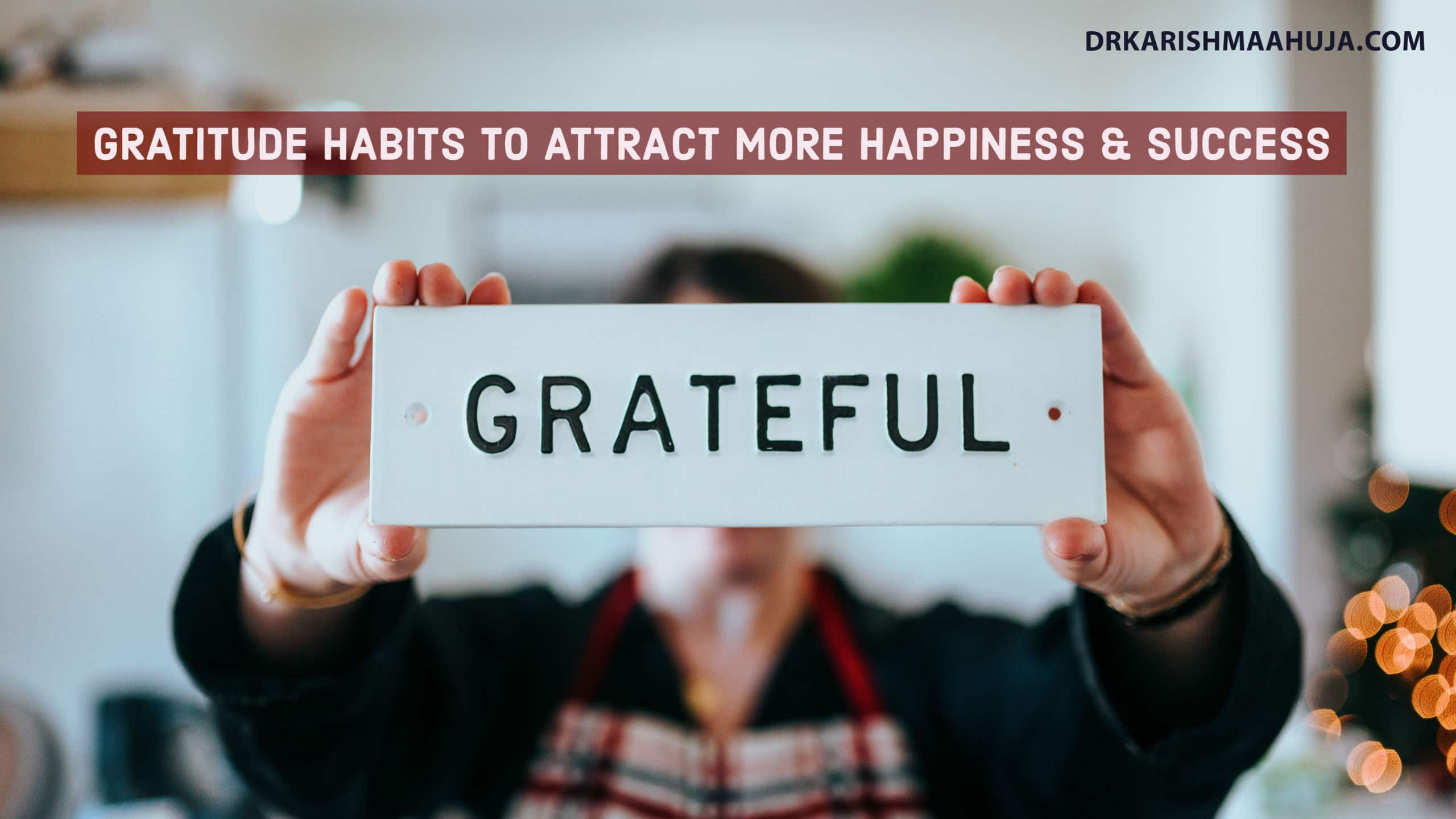 Gratitude Habits to Attract more Happiness and Success in life
