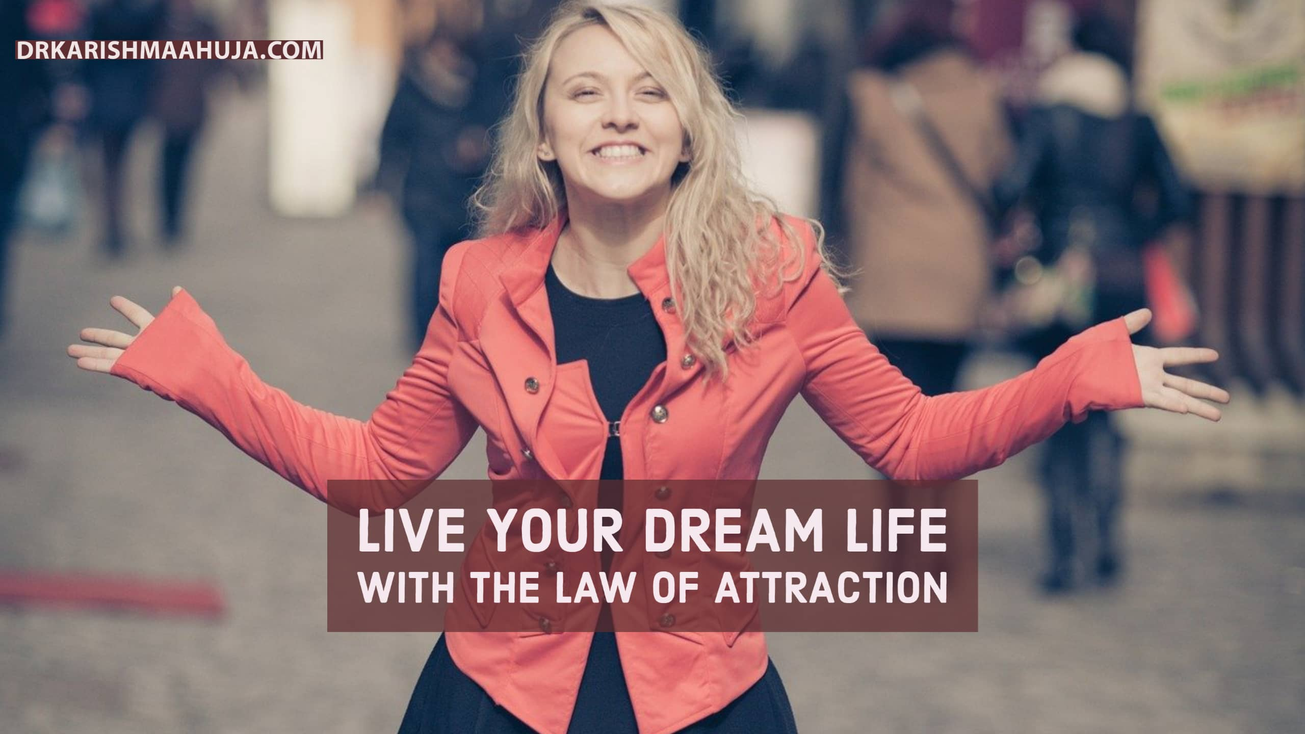 Live Your Dream Life With The Law Of Attraction!