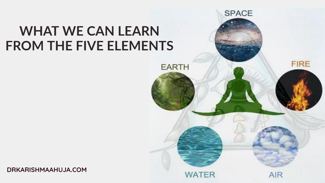 How the Five elements – Panchabhutas inspire us to be happy and healthy