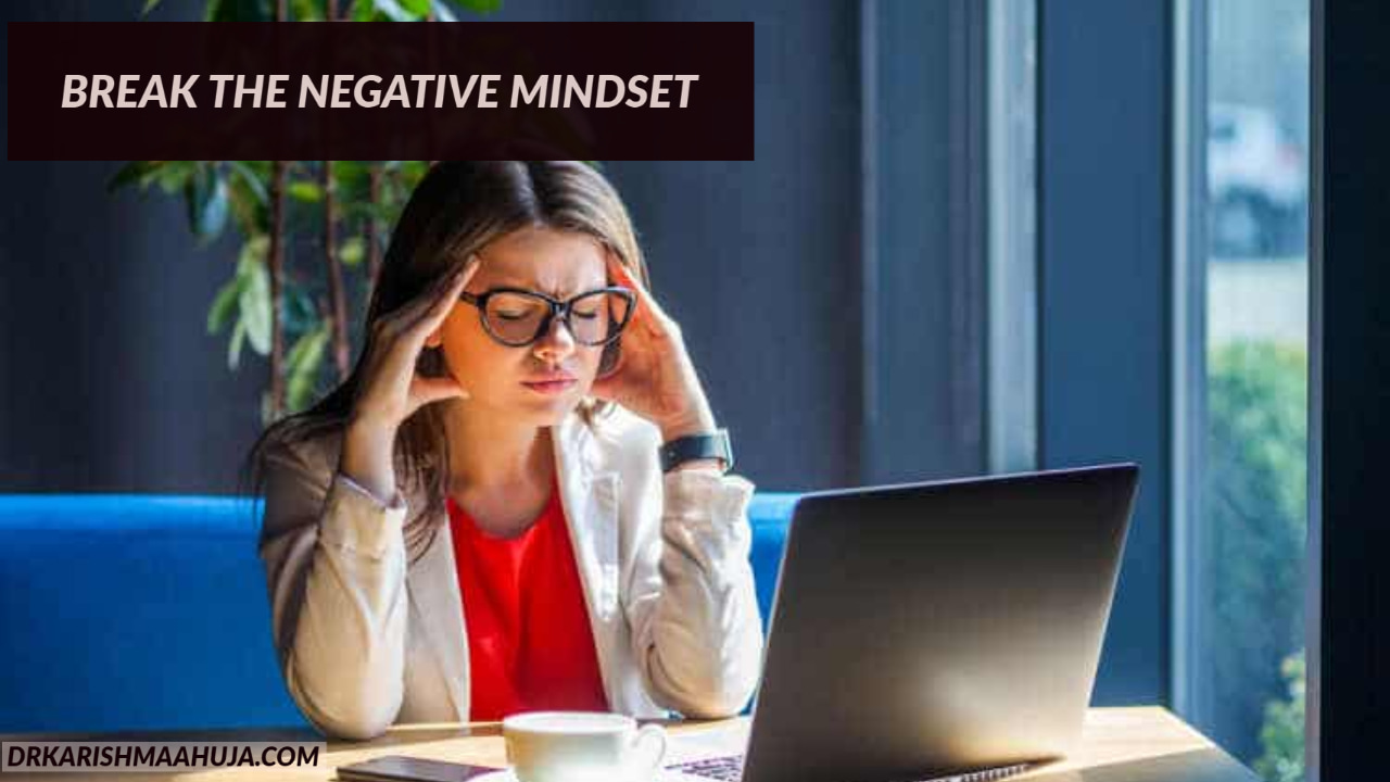 How to break free from the Negative mindset